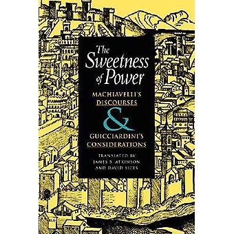 The Sweetness of Power - Machiavelli's Discourses and Guicciardini's C