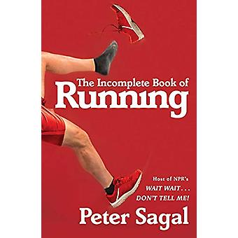 The Incomplete Book of Running by Peter Sagal - 9781451696240 Book