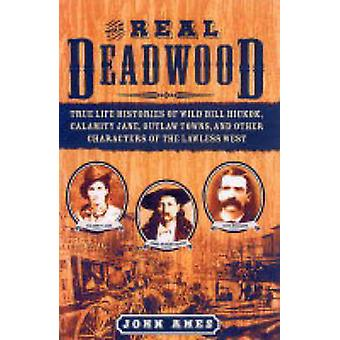 The Real Deadwood - True Life Histories of Wild Bill Hickok - Calamity