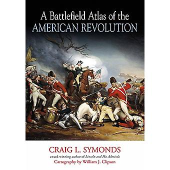 A Battlefield Atlas of the American Revolution by Craig Symonds - 978
