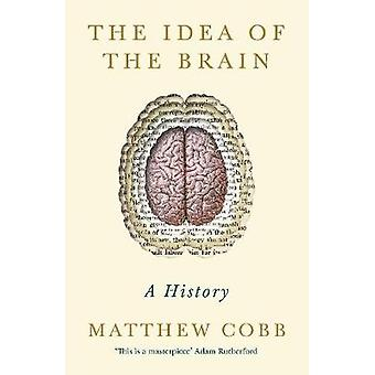 The Idea of the Brain - A History 'This is a masterpiece' - Adam Ruthe