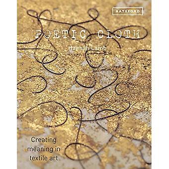 Poetisk klut - Skape mening i tekstilkunst av Hannah Lamb - 978184