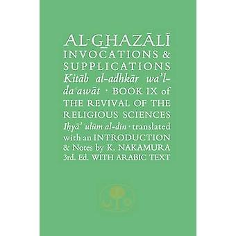 Al-Ghazali on Invocations and Supplications - Book IX of the Revival o