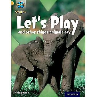 Project X Origins: Gold Book Band, Oxford Level 9: Communication: Let's Play - and other things animals say
