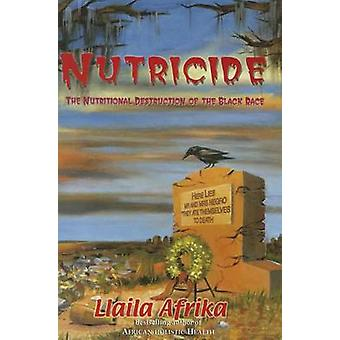 Nutricide - The Nutritional Destruction of the Black Race by Llaila O