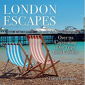London Escapes - Over 70 Captivating Day Trips from London by David Ha