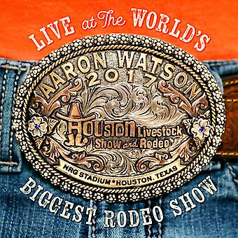Aaron Watson - Live at the World's Biggest Rodeo Show [CD] USA import