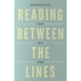 Reading Between the Lines  A Christian Guide to Literature by Jr Gene Edward Veith