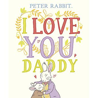 Peter Rabbit I Love You Daddy by Potter & Beatrix