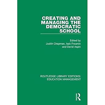 Creating and Managing the Democratic School (Routledge� Library Editions: Education� Management)