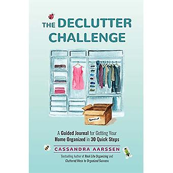 The Declutter Challenge: A Guided Journal for Getting your Home Organized in 30 Quick Steps (Home Organization and Storage Guided Journal for Making Space Clutter-Free)