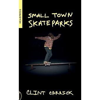 Small Town Skateparks by Clint Carrick
