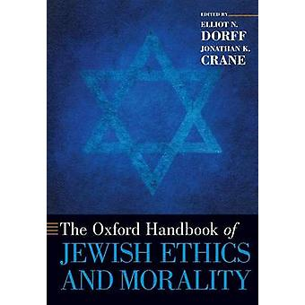 The Oxford Handbook of Jewish Ethics and Morality by Elliot N. Dorff