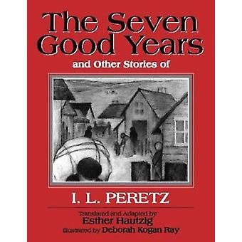 The Seven Good Years - And Other Stories of I. L. Peretz by Isaac Loeb