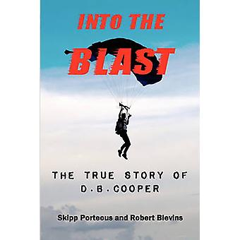 Into The Blast - The True Story of D.B. Cooper - Revised Edition by S