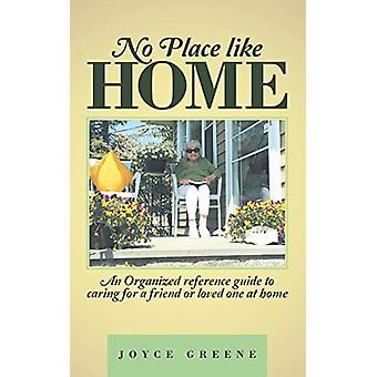 No Place Like Home - An Organized Reference Guide to Caring for a Frie