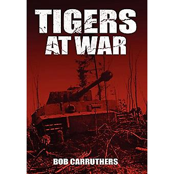 Tigers at War by Bob Carruthers - 9781781582787 Book