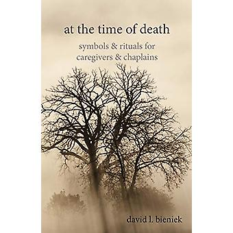 At the Time of Death - Symbols & Rituals for Caregivers & Chap
