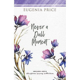 Never A Dull Moment door Eugenia Price