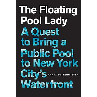 The Floating Pool Lady A Quest to Bring a Public Pool to New York City es Waterfront