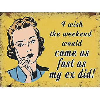 I Wish The Weekend Would Come As Fast As My Ex Did Funny Small Steel Sign 200Mm X 150Mm