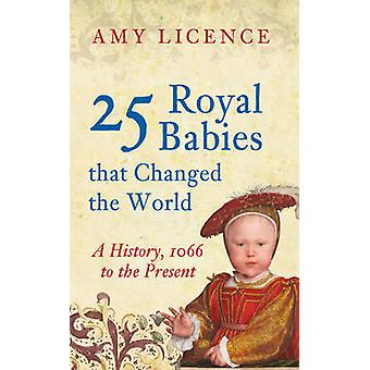 25 Royal Babies That Changed the World - A History 1066 to the Present