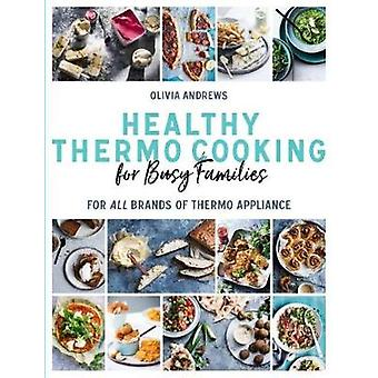 Healthy Thermo Cooking for Busy Families - For All Brands of Thermo De