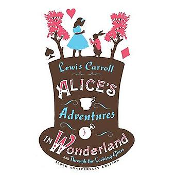 Alice's Adventures in Wonderland - and Through the Looking Glass by L