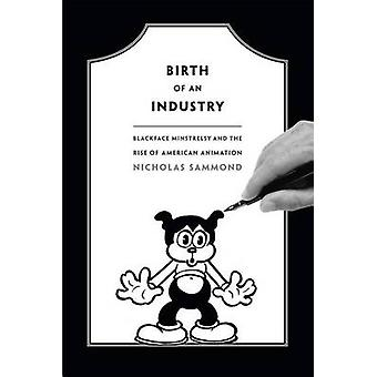 Birth of an Industry - Blackface Minstrelsy and the Rise of American A