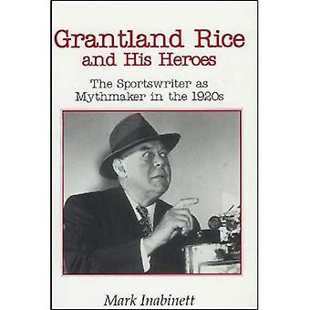 Grantland rijst en zijn helden: de Sportswriter als Mythmaker in de jaren 1920