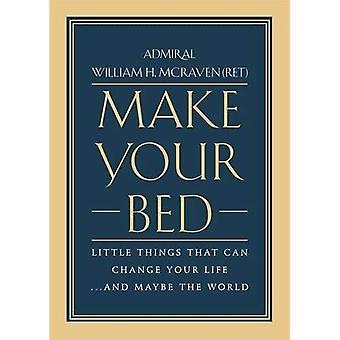 Faire votre lit: Petites choses qui peuvent changer votre vie... Et peut-être le monde