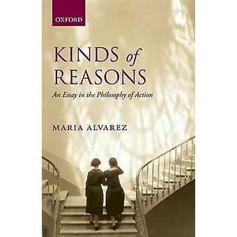 Kinds of Reasons An Essay in the Philosophy of Action by Alvarez & Maria