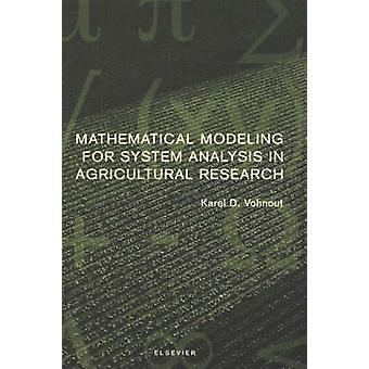 Mathematical Modeling for System Analysis in Agricultural Research by Vohnout & Karel
