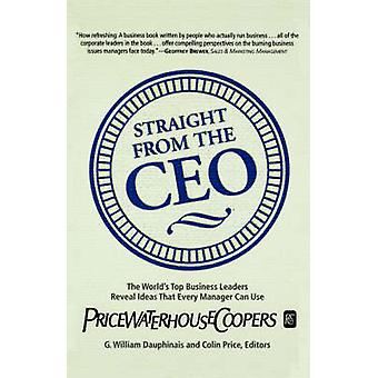 Straight from the CEO The Worlds Top Business Leaders Reveal Ideas That Every Manager Can Use by Dauphinais & G. William