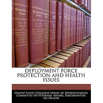 Deployment Force Protection And Health Issues by United States Congress House of Represen