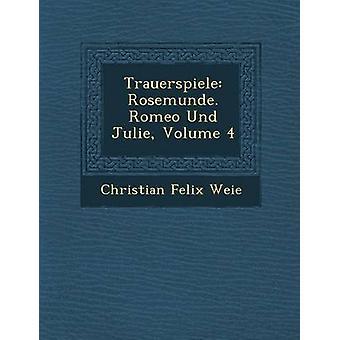 Trauerspiele Rosemunde. Romeo Und Julie Volume 4 by Weie & Christian Felix