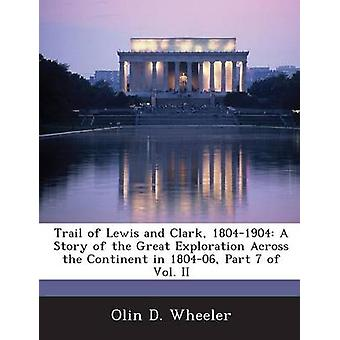 Trail of Lewis and Clark 18041904 A Story of the Great Exploration Across the Continent in 180406 Part 7 of Vol. II by Wheeler & Olin D.