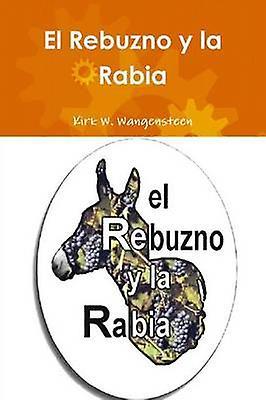 El Rebuzno y la Rabia by Wangensteen & Kirk W.