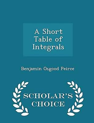 A Short Table of Integrals  Scholars Choice Edition by Peirce & Benjamin Osgood
