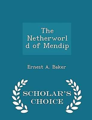 The Netherworld of Mendip  Scholars Choice Edition by Baker & Ernest A.