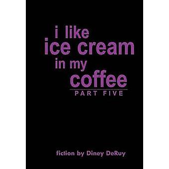أنا أحب الآيس كريم في خمس من ديني ديروي & من جهتي القهوة