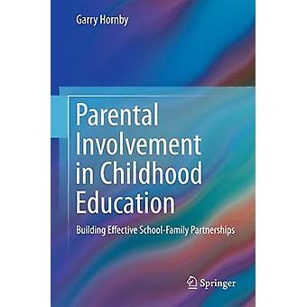 Parental Involvement in Childhood Education  Building Effective SchoolFamily Partnerships by Garry Hornby