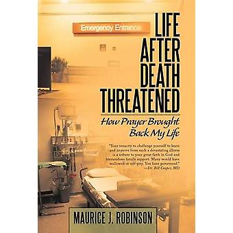 Life After Death Threatened How Prayer Brought Back My Life by Robinson & Maurice J.