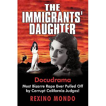The Immigrants Daughter Most Bizarre Rape Ever Pulled Off by Corrupt California Judges by Rexino Mondo & Mondo
