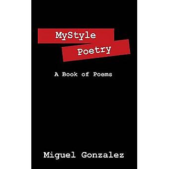 Mystyle Poetry A Book of Poems by Gonzalez & Miguel