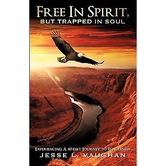 Free In Spirit But Trapped In Soul by Vaughan & Jesse L.