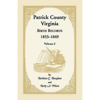 Patrick County Virginia nascita registra 18531869 Volume I da Baughan & Barbara C.