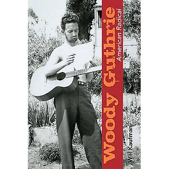 Woody Guthrie - American Radical by Will Kaufman - 9780252077982 Book