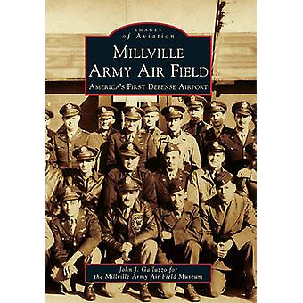Millville Army Air Field - America's First Defense Airport by John J G