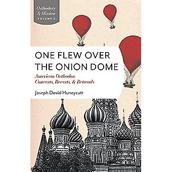 One Flew Over the Onion Dome - American Orthodox Converts - Retreads -